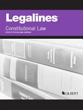 Legalines on Constitutional Law, Keyed to Sullivan, 18th: Edition 18