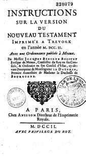 Instructions sur la version du Nouveau Testament imprimée à Trévoux en l'année 1702, avec une ordonnance publiée à Meaux