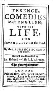 Terence's Comedies Made English: With His Life, and Some Remarks at the End