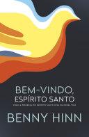 Bem-Vindo, Espírito Santo: Como a presença do Espírito Santo atua em nossa vida by Benny Hinn