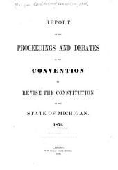Report of the Proceedings and Debates in the Convention to Revise the Constitution of the State of Michigan, 1850
