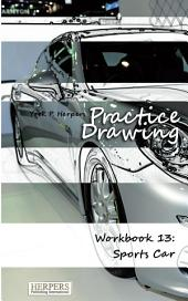 Practice Drawing - Workbook 13: Sports Cars