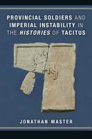 Provincial Soldiers and Imperial Instability in the Histories of Tacitus PDF