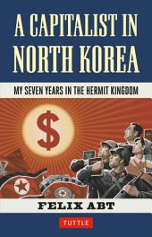 Capitalist in North Korea: My Seven Years in the Hermit Kingdom