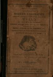 A System of Modern Geography: Comprising a Description of the Present State of the World, and Its Five Great Divisions : America, Europe, Asia, Africa and Oceanica, with Their Several Empires, Kingdoms, States, Territories, Etc. : Embellished by Numerous Engravings : Adapted to the Capacity of Youth : Accompanied by an Atlas Containing Thirty-two Maps, Drawn and Engraved Expressly for this Work