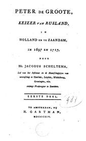Peter de Groote: keizer van Rusland in Holland en te Zaandam, in 1697 en 1717, Volume 1