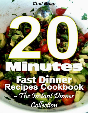 20 Minutes Fast Dinner Recipes Cookbook   The Instant Dinner