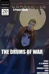 Curveball Issue 20: The Drums of War