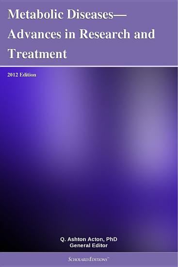 Metabolic Diseases   Advances in Research and Treatment  2012 Edition PDF