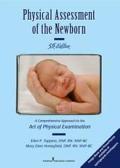 Physical Assessment of the Newborn: A Comprehensive Approach to the Art of Physical Examination, Fifth Edition, Edition 5