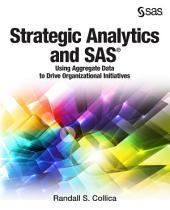 Strategic Analytics and SAS: Using Aggregate Data to Drive Organizational Initiatives