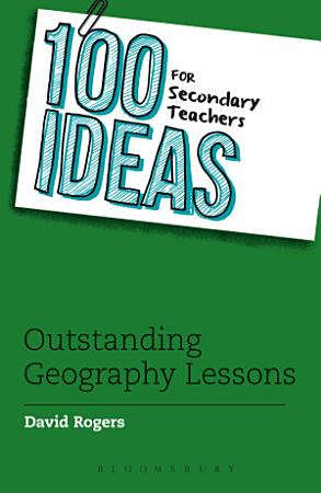 100 Ideas for Secondary Teachers  Outstanding Geography Lessons PDF