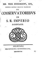 De conservatoribus in S. R. Imperio dissertatio