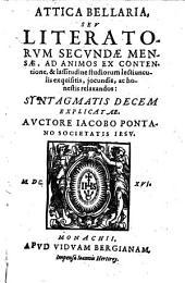 Attica bellaria, seu literatorum secundae mensae ad animos ex contentione et lassitudine studiorum lectiunculis exquisitis, jocundis ac honestis relacandos: syntagmatis X explicatae