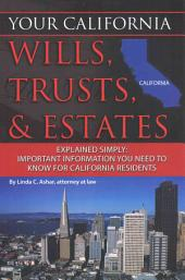 Your California Wills, Trusts, & Estates Explained Simply: Important Information You Need to Know for California Residents