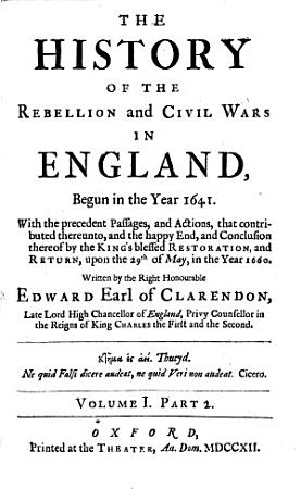 The History of the Rebellion and Civil Wars in England  Begun in the Year 1641 PDF