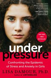 Under Pressure:Confronting the Epidemic of Stress and Anxiety in Girls
