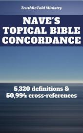 Nave's Topical Bible Concordance: 5,320 definitions and 50.994 cross-references