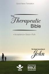 The Therapeutic Bible - The gospel of John: Acceptance • Grace • Truth