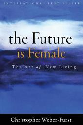 The Future Is Female: The Art of New Living