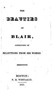 The Beauties of Blair: Consisting of Selections from His Works