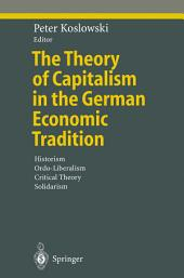 The Theory of Capitalism in the German Economic Tradition: Historism, Ordo-Liberalism, Critical Theory, Solidarism