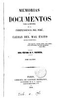 Memorias y documentos para la historia de la independencia del Per    y causas del mal   xito que ha tenido   sta PDF