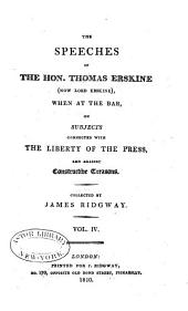 The Speeches of the Hon. Thomas Erskine (now Lord Erskine): When at the Bar, on Subjects Connected with the Liberty of the Press, and Against Constructive Treasons, Volume 4