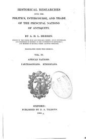 Historical Researches Into the Politics, Intercourse, and Trade of the Principal Nations of Antiquity: Ancient Greece. Three historical treatises: I. Political consequences of reformation. II. The rise, progess and practical influence of political theories. III. The rise and growth of the continental interests of Great Britain