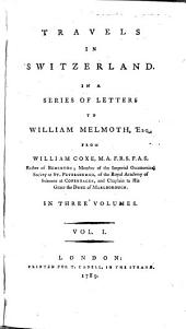 Travels in Switzerland: in a series of Letters to William Melmoth, Esq., &c
