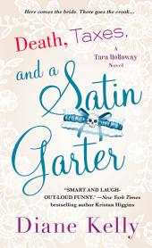 Death, Taxes, and a Satin Garter: A Tara Holloway Novel