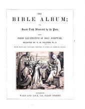 The Bible Album; Or, Sacred Truth Illustrated by the Poets. Being Poems Illustrative of Holy Scripture, Selected by H. W. D. With Fity-six Pictures, Printed in Tints by E. Evans