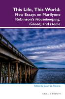 This Life This World New Essays On Marilynne Robinson S Housekeeping Gilead And Home