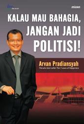 Kalau Mau Bahagia, Jangan Jadi Politisi!