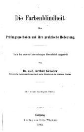 Die Farbenblindheit: ihre Prüfungsmethoden und ihre praktische Bedeutung ...