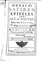 Horace's Satires, Epistles, and Art of poetry, done into English, with notes. By S. Dunster ... The third edition, corrected