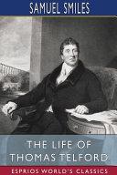 The Life of Thomas Telford (Esprios Classics)