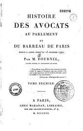 Histoire des avocats au Parlement et du Barreau de Paris: depuis Saint-Louis jusqu'au 15 octobre 1790