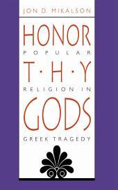 Honor Thy Gods: Popular Religion in Greek Tragedy