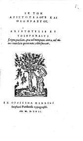 Ek Tōn Aristotelus Kai Theophrastu: quaedam, quae uel nunquam anta, uel minus emendata quam nunc, edita fuerunt