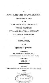A Portraiture of Quakerism: Taken from a View of the Education and Discipline, Social Manners, Civil and Political Economy, Religious Principles and Character, of the Society of Friends, Volume 2