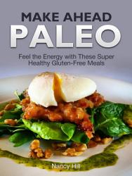 Make Ahead Paleo Feel The Energy With These Super Healthy  Book PDF