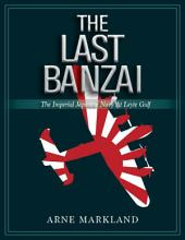 The Last Banzai: The Imperial Japanese Navy At Leyte Gulf