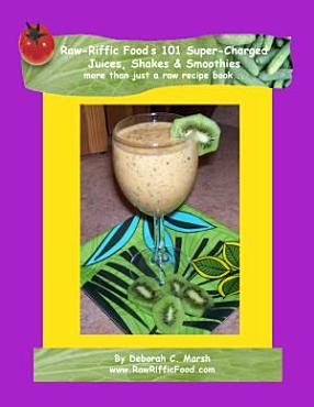 Raw Riffic Food s 101 Super Charged Juices  Shakes   Smoothies PDF