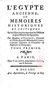 L'Egypte ancienne, ou memoires historiques et critiques sur les objects le plus importants de l'histoire du grand empire des egyptians. Par Monsieur d'Origny ... Tome premier (-second): Volume 1