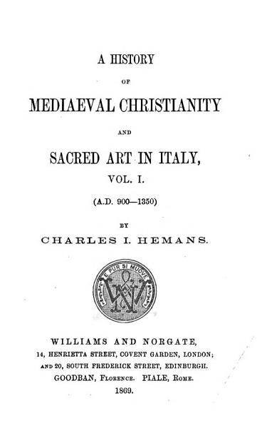 A History of Mediaeval Christianity and Sacred Art in Italy  A D  900 1550  PDF