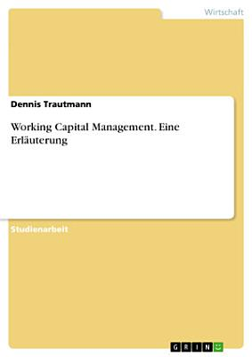 Working Capital Management  Eine Erl  uterung PDF