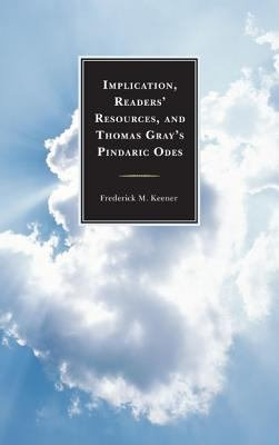 Implication  Readers  Resources  and Thomas Gray s Pindaric Odes PDF