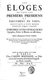 Les éloges de tous les premiers présidens du parlement de Paris, depuis qu'il a esté rendu sédentaire iusques à présent: ensemble leurs généalogies, épitaphes, armes et blazons