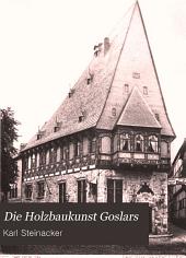 Die Holzbaukunst Goslars: Ursachen ihrer Bluete und ihres Verfalls